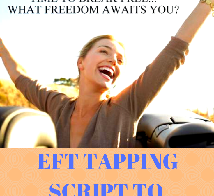 "EFT Tapping script to ""SET YOU FREE"""