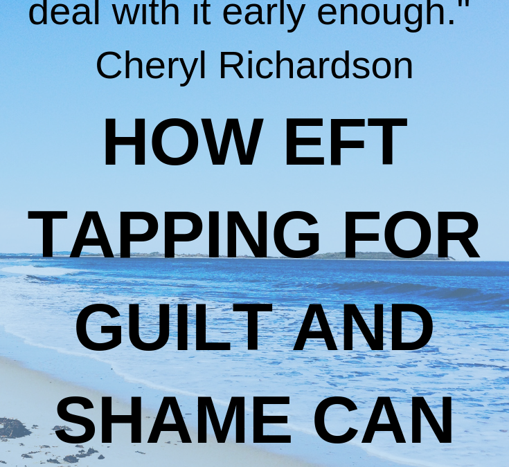 How EFT Tapping for Guilt & Shame can heal you