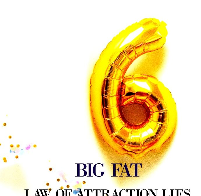 6 Big Fat Lies about the Law Of Attraction  and 6 Tips to Supercharge your Success