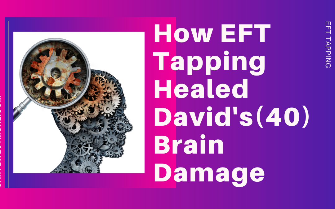 How EFT Tapping helped Heal David's (40) Brain Damage