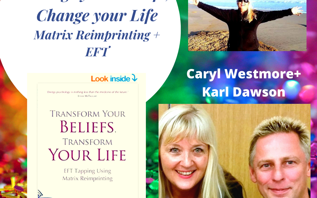 Change Beliefs to Change your life, Matrix Reimprinting using EFT Tapping